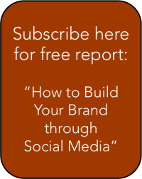 "Subscribe here for free report: ""How to Build Your Brand through Social Media"""