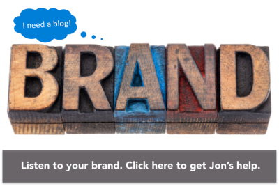 Listen to your brand. Click here to get Jon's help.