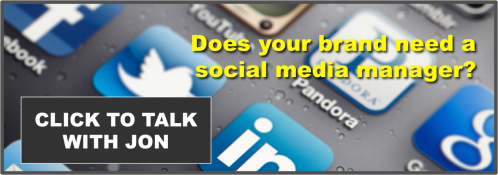 Does your brand need a social media manager? Click here to talk with Jon
